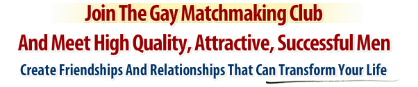 Join The Gay Matchmaking Club And Meet High Quality, Attractive Men
